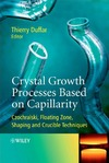 Duffar T. — Crystal Growth Processes Based on Capillarity: Czochralski, Floating Zone, Shaping and Crucible Techniques