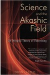 Laszlo E. — Science and the Akashic Field: An Integral Theory of Everything