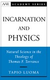 Luoma T. — Incarnation and Physics: Natural Science in the Theology of Thomas F. Torrance (American Academy of Religion Academy Series)