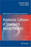 Voitkiv A., Ullrich J. — Relativistic Collisions of Structured Atomic Particles