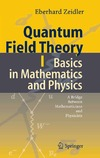 Zeidler E. — Quantum Field Theory I: Basics in Mathematics and Physics: A Bridge between Mathematicians and Physicists