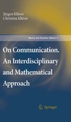 Kluver J., Kluver C. — On Communication. An Interdisciplinary and Mathematical Approach (Theory and Decision Library A, 40)
