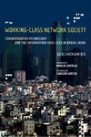 Qiu J. — Working-Class Network Society: Communication Technology and the Information Have-Less in Urban China (Information Revolution and Global Politics)