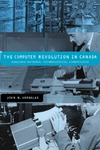 Vardalas J. — The Computer Revolution in Canada: Building National Technological Competence (History of Computing)