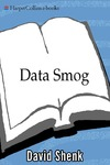 Shenk D. — Data Smog: Surviving the Information Glut Revised and Updated Edition