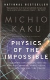 Kaku M. — Physics of the Impossible - A Scientific Exploration Into the World of Phasers, Force Fields, Teleportation, and Time Travel
