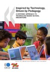 OECD Organisation for Economic Co-operation and Develop — Inspired by Technology, Driven by Pedagogy:  A Systemic Approach to Technology-Based School Innovations