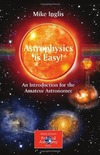 Inglis M. — Astrophysics is Easy!: An Introduction for the Amateur Astronomer