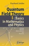 Zeidler E. — Quantum field theory 1: Basics in mathematics and physics: a bridge between mathematicians and physicists