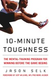 Selk J. — 10-Minute Toughness: The Mental Training Program for Winning Before the Game Begins