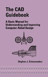 Schoonmaker S. — The CAD Guidebook: A Basic Manual for Understanding and Improving Computer-Aided Design