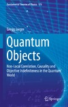Jaeger G. — Quantum Objects: Non-Local Correlation, Causality and Objective Indefiniteness in the Quantum World