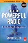 Geller V. — Creating Powerful Radio: Getting, Keeping and Growing Audiences News, Talk, Information & Personality Broadcast, HD, Satellite & Internet