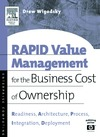 Wigosky A. — RAPID Value Management for the Business Cost of Ownership: Readiness, Architecture, Process, Integration, Deployment