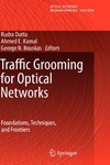 Dutta R., Kamal A., Rouskas G. — Traffic Grooming for Optical Networks Foundations Techniques and Frontiers Optical Networks