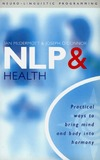 O'Connor J., McDermott I., Melson E. — Neuro - Linguistic Programming (NLP) and Health : Using NLP to  Enhance Your Health and Well-Being