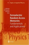 Ishiwara H., Okuyama M., Arimoto Y. — Ferroelectric Random Access Memories Fundamentals and Applications Topics in Applied Physics