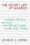 Szpiro G. — The secret life of numbers: 50 easy pieces on how mathematicians work and think