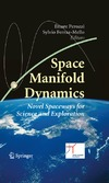 Perozzi E., Ferraz-Mello S. — Space Manifold Dynamics: Novel Spaceways for Science and Exploration (Space Technology Proceedings)