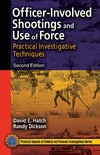 Hatch D., Dickson R. — Officer-Involved Shootings and Use of Force: Practical Investigative Techniques, Second Edition (Practical Aspects of Criminal and Forensic Investigations)