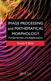 Shih F. — Image processing and mathematical morphology: Fundamentals and applications