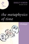 Dowden B. — The Metaphysics of Time: A Dialogue (New Dialogues in Philosophy)
