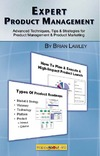 Lawley B . — Expert Product Management: Advanced Techniques, Tips and Strategies for Product Management & Product Marketing