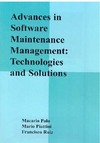 Piattini M., Ruiz F. — Advances in Software Maintenance Management: Technologies and Solutions
