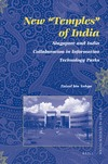 Yahya F. — New ''Temples'' of India: Singapore and India Collaboration in Information Technology Parks (Social Sciences in Asia)