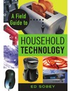 Sobey E. — A Field Guide to Household Technology