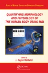 Muftuler L. — Quantifying morphology and physiology of the human body using MRI