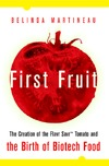 Martineau B. — First Fruit: The Creation of the Flavr Savr Tomato and the Birth of Biotech Foods