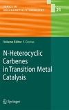 Glorius F. — N-Heterocyclic Carbenes in Transition Metal Catalysis (Topics in Organometallic Chemistry, Volume 21)