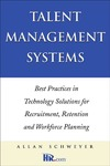 Schweyer A. — Talent Management Systems: Best Practices in Technology Solutions for Recruitment, Retention and Workforce Planning