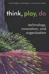 Dodgson M., Gann D., Salter A. — Think, Play, Do: Technology, Innovation, and Organization