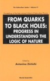 Zichichi А. — From Quarks to Black Holes: Progress in Understanding the Logic of Nature: Proceedings of the International School of Subnuclear Physics (The Subnuclear Series)