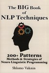 Vaknin S. — The Big Book Of NLP Techniques: 200+ Patterns & Strategies of Neuro Linguistic Programming