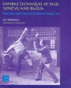 Shengli L. — Combat Techniques of Taiji, Xingyi, and Bagua: Principles and Practices of Internal Martial Arts