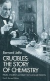 Jaffe B. — Crucibles: The Story of Chemistry - From Ancient Alchemy to Nuclear Fission