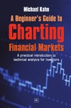 Kahn M. — A Beginner's Guide to Charting Financial Markets: A Practical Introduction to Technical Analysis for Investors