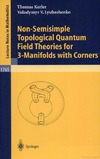 Kerler T., Lyubashenko V. — Non-Semisimple Topological Quantum Field Theories for 3-Manifolds with Corners (Lecture Notes in Mathematics)