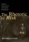 Sauer B. — The Rhetoric of Risk: Technical Documentation in Hazardous Environments (Rhetoric, Knowledge, and Society Series)