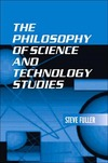 Fuller S. — The Philosophy of Science and Technology Studies
