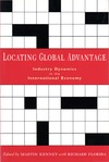 Kenney M., Florida R., eds. — Locating Global Advantage: Industry Dynamics in the International Economy (Innovation and Technology in the World Economy)