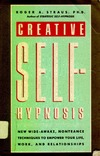 Straus R. — Creative Self-Hypnosis: New, Wide-Awake, Nontrance Techniques to Empower Your Life, Work, and Relationships