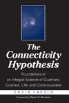 Laszlo E. — The Connectivity Hypothesis: Foundations of an Integral Science of Quantum, Cosmos, Life, and Consciousness