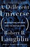 Laughlin R. — A Different Universe: Reinventing Physics from the Bottom Down