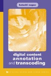 Nagao K. — Digital Content Annotation and Transcoding (Artech House Digital Audio and Video Library)