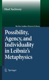 Nachtomy O. — Possibility, Agency, and Individuality in Leibniz's Metaphysics (The New Synthese Historical Library)