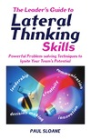 Sloane P. — The Leader's Guide to Lateral Thinking Skills: Powerful Problem-Solving Techniques to Ignite Your Team's Potential (Leaders Guide)